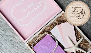 DIY Will You Be My Bridesmaid Box